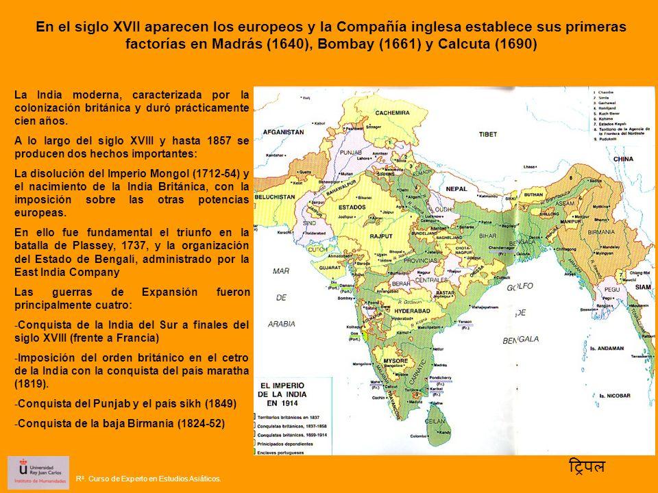 En el siglo XVII aparecen los europeos y la Compañía inglesa establece sus primeras factorías en Madrás (1640), Bombay (1661) y Calcuta (1690)
