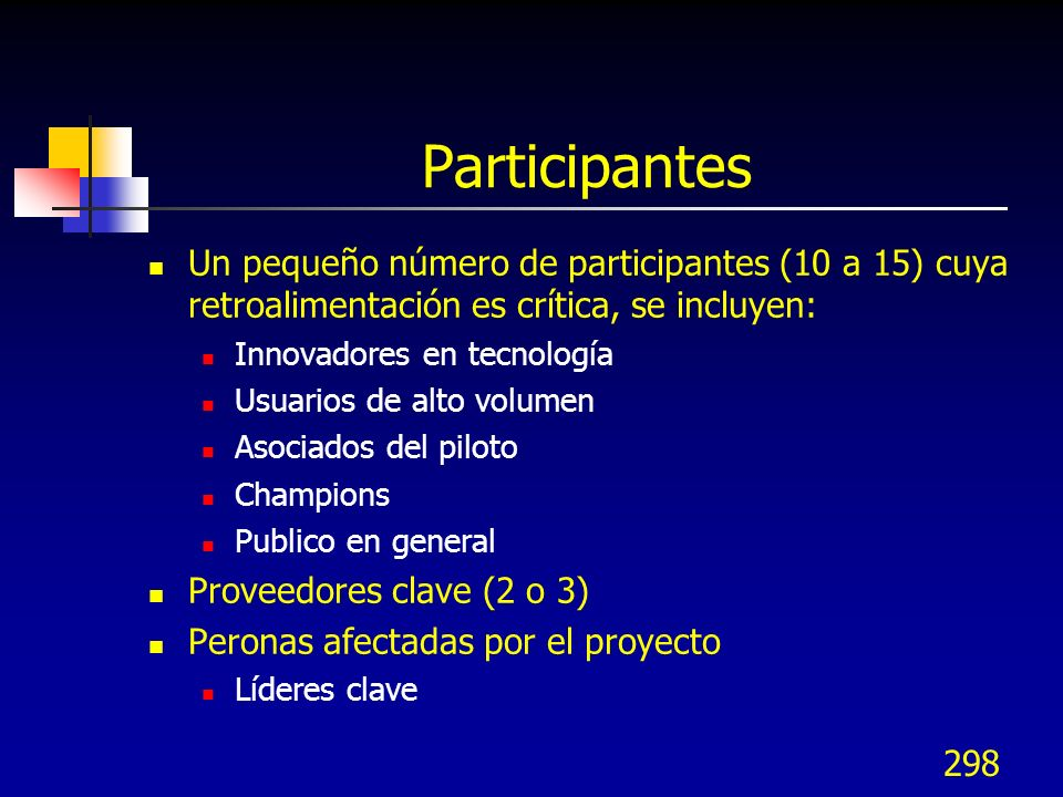 Participantes Un pequeño número de participantes (10 a 15) cuya retroalimentación es crítica, se incluyen: