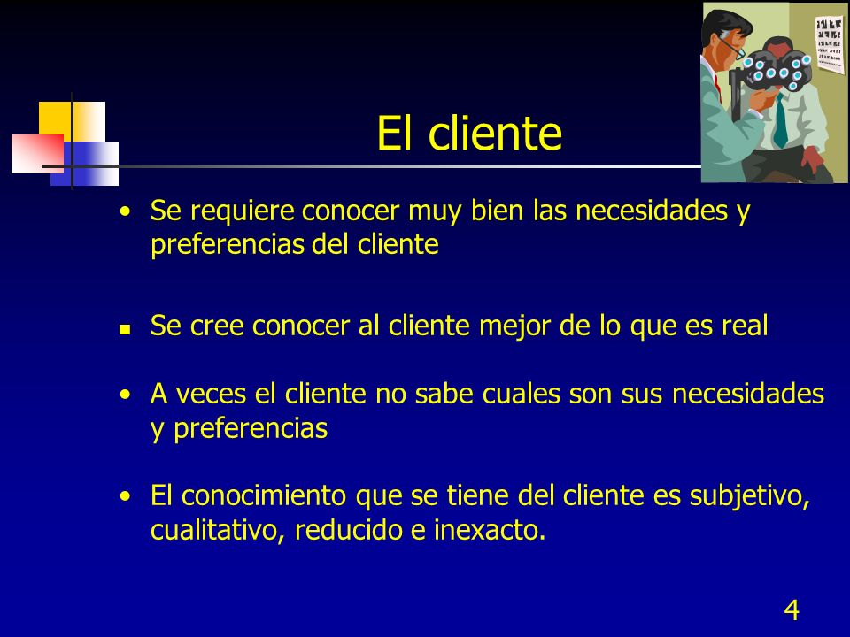 El cliente Se requiere conocer muy bien las necesidades y preferencias del cliente. Se cree conocer al cliente mejor de lo que es real.