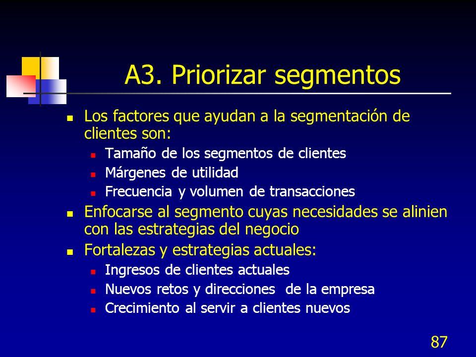 A3. Priorizar segmentos Los factores que ayudan a la segmentación de clientes son: Tamaño de los segmentos de clientes.