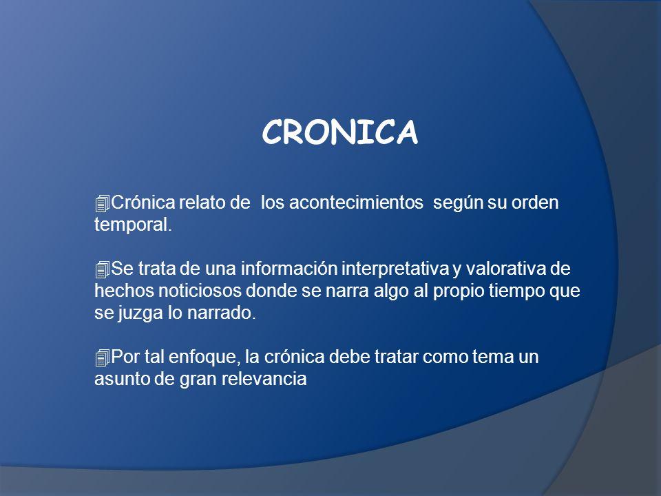 CRONICA Crónica relato de los acontecimientos según su orden temporal.