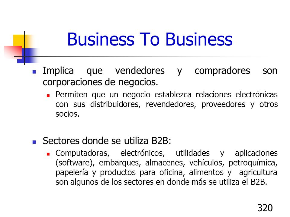 Business To Business Implica que vendedores y compradores son corporaciones de negocios.