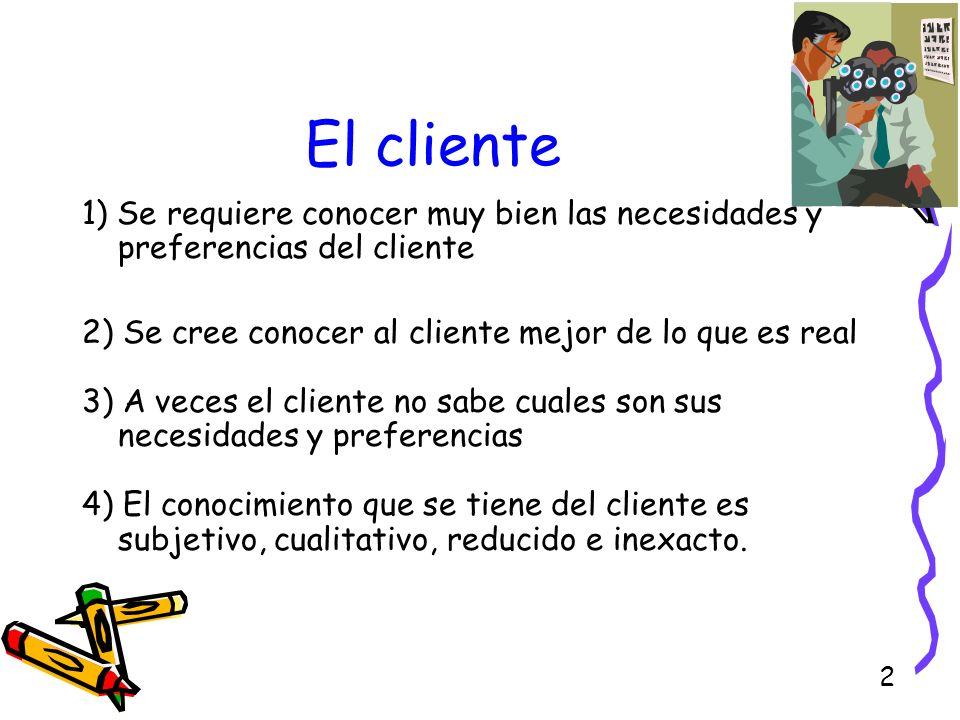 El cliente1) Se requiere conocer muy bien las necesidades y preferencias del cliente. 2) Se cree conocer al cliente mejor de lo que es real.