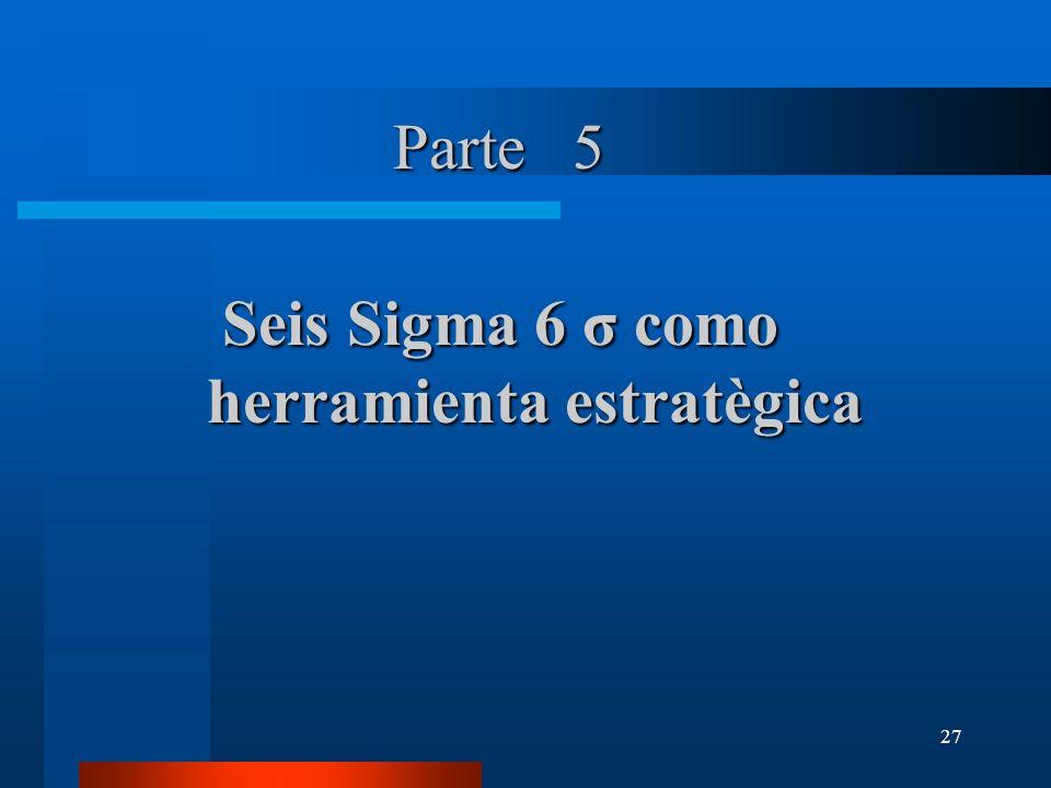 Parte 5 Seis Sigma 6 σ como herramienta estratègica