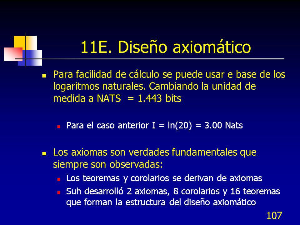 11E. Diseño axiomático Para facilidad de cálculo se puede usar e base de los logaritmos naturales. Cambiando la unidad de medida a NATS = 1.443 bits.
