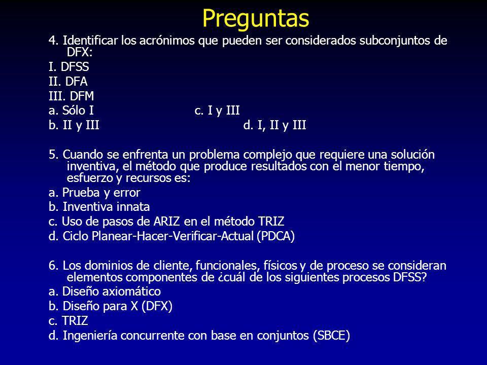 Preguntas 4. Identificar los acrónimos que pueden ser considerados subconjuntos de DFX: I. DFSS. II. DFA.