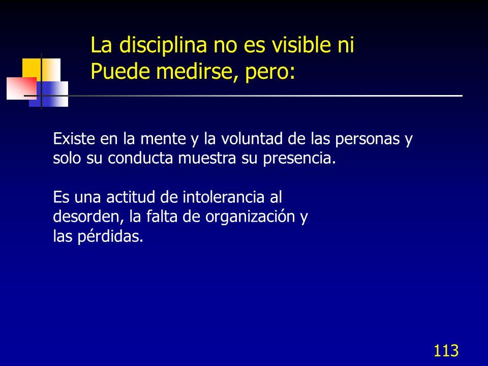 La disciplina no es visible ni Puede medirse, pero: