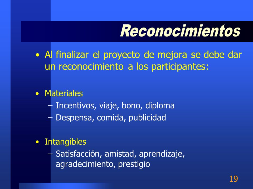 ReconocimientosAl finalizar el proyecto de mejora se debe dar un reconocimiento a los participantes: