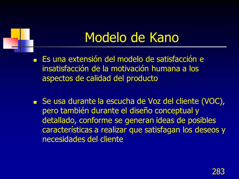 Modelo de Kano Es una extensión del modelo de satisfacción e insatisfacción de la motivación humana a los aspectos de calidad del producto.
