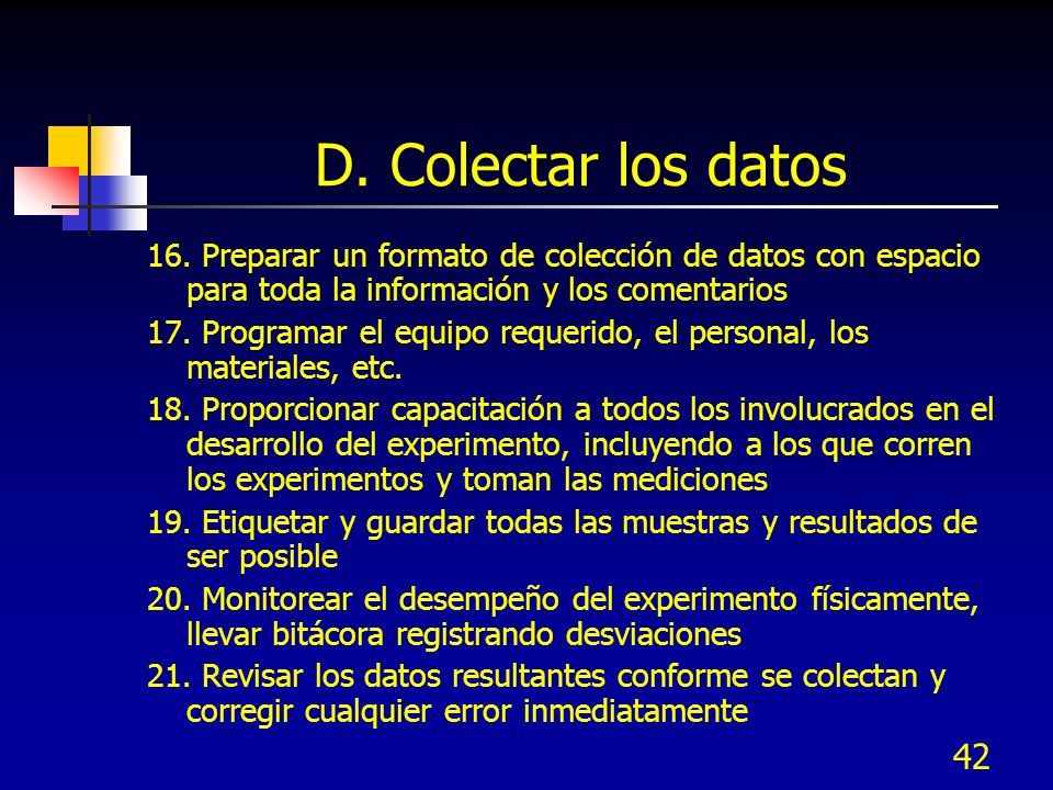 D. Colectar los datos 16. Preparar un formato de colección de datos con espacio para toda la información y los comentarios.