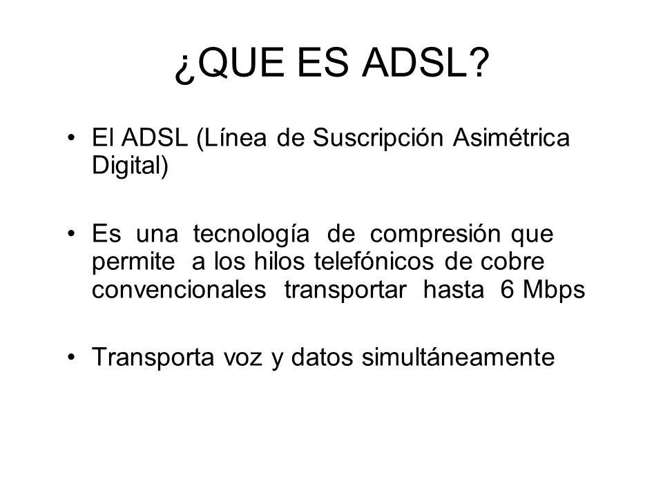 ¿QUE ES ADSL El ADSL (Línea de Suscripción Asimétrica Digital)