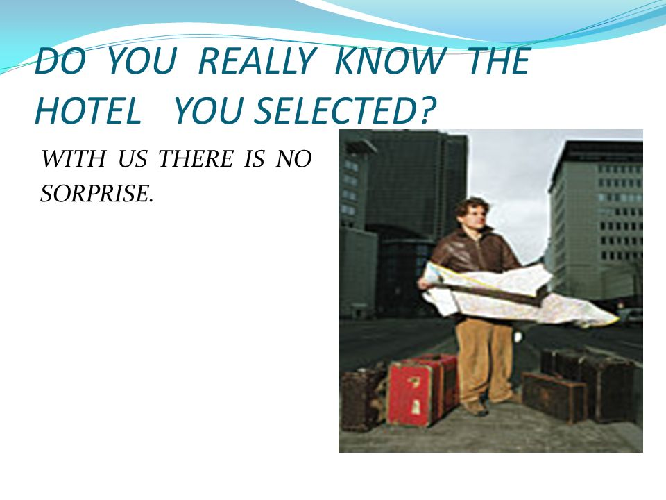 DO YOU REALLY KNOW THE HOTEL YOU SELECTED