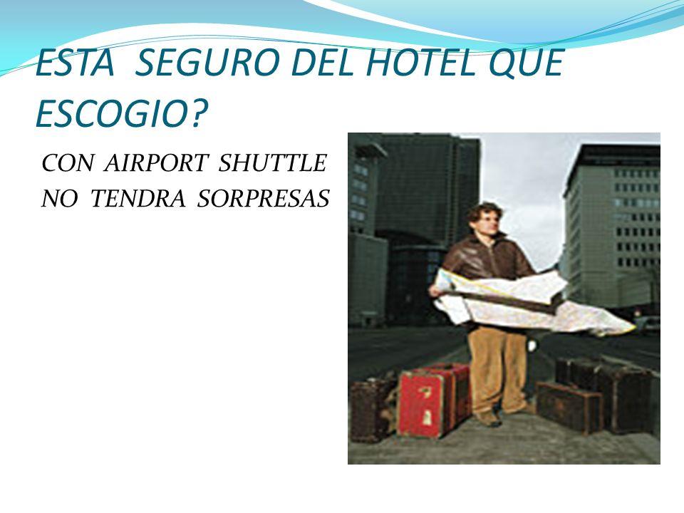 ESTA SEGURO DEL HOTEL QUE ESCOGIO