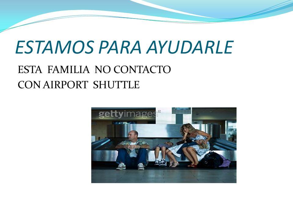ESTAMOS PARA AYUDARLE ESTA FAMILIA NO CONTACTO CON AIRPORT SHUTTLE