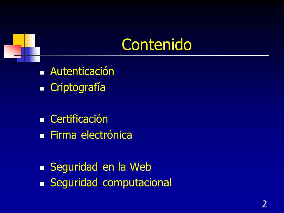 Contenido Autenticación Criptografía Certificación Firma electrónica