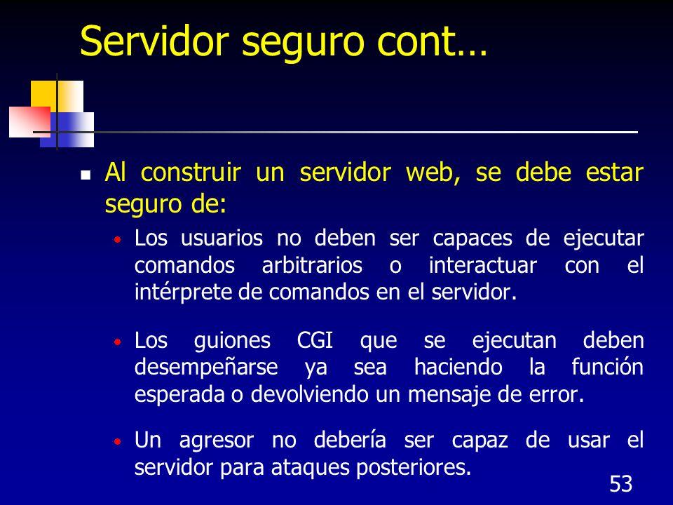 Servidor seguro cont…Al construir un servidor web, se debe estar seguro de: