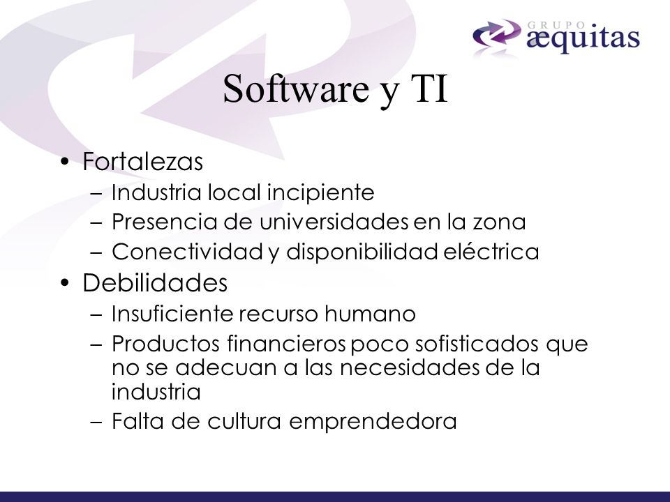Software y TI Fortalezas Debilidades Industria local incipiente