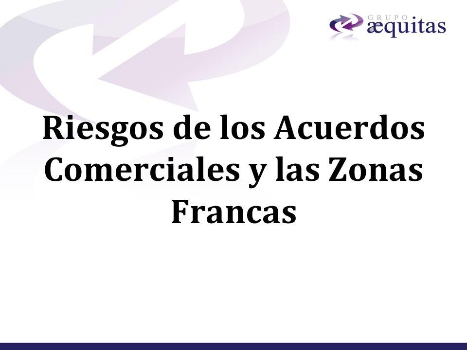 Riesgos de los Acuerdos Comerciales y las Zonas Francas
