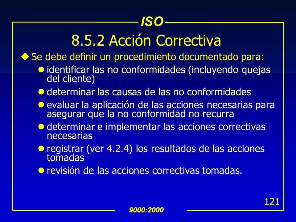 8.5.2 Acción Correctiva Se debe definir un procedimiento documentado para: identificar las no conformidades (incluyendo quejas del cliente)