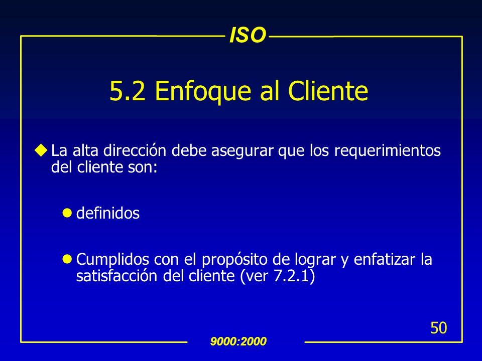 5.2 Enfoque al Cliente La alta dirección debe asegurar que los requerimientos del cliente son: definidos.