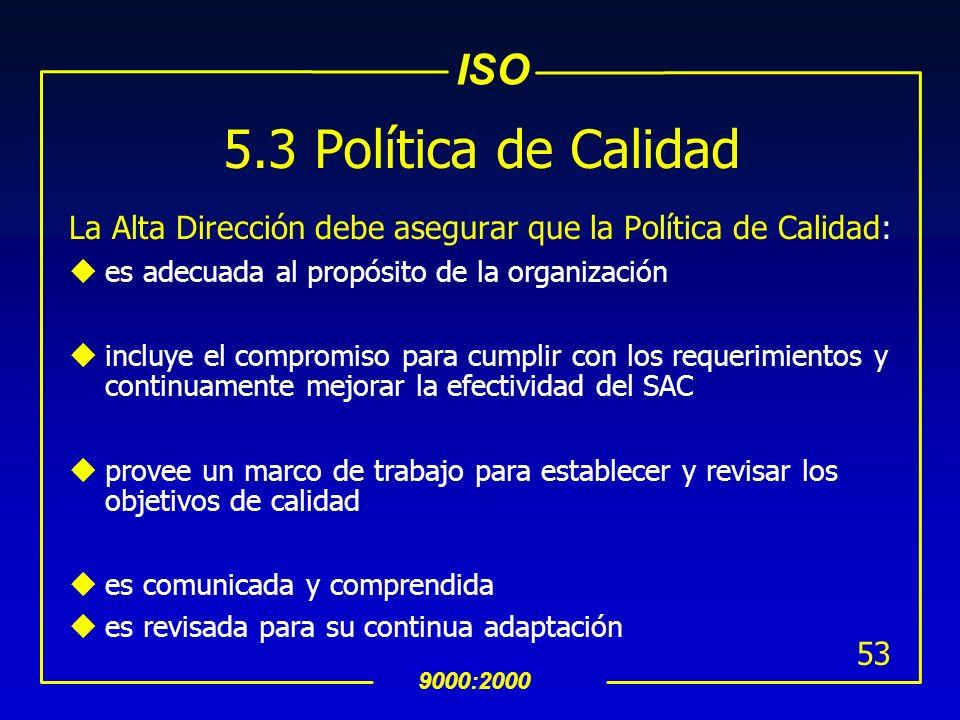 5.3 Política de Calidad La Alta Dirección debe asegurar que la Política de Calidad: es adecuada al propósito de la organización.