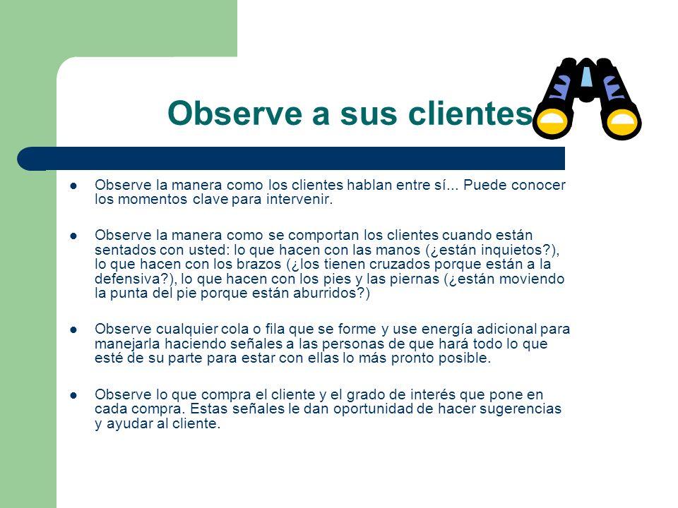 Observe a sus clientes Observe la manera como los clientes hablan entre sí... Puede conocer los momentos clave para intervenir.