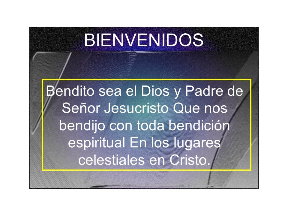 BIENVENIDOS Bendito sea el Dios y Padre de Señor Jesucristo Que nos bendijo con toda bendición espiritual En los lugares.