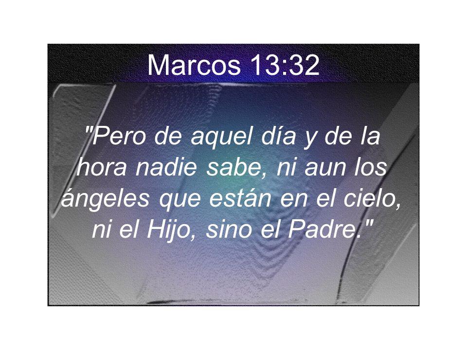 Marcos 13:32 Pero de aquel día y de la hora nadie sabe, ni aun los ángeles que están en el cielo, ni el Hijo, sino el Padre.