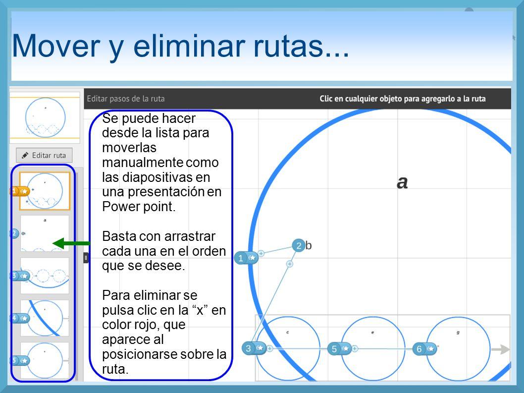 Mover y eliminar rutas... Se puede hacer desde la lista para moverlas manualmente como las diapositivas en una presentación en Power point.