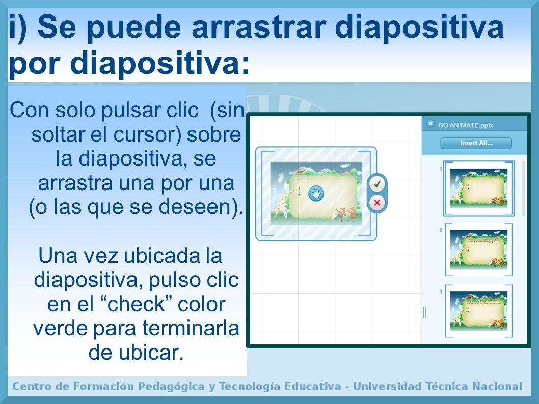 i) Se puede arrastrar diapositiva por diapositiva: