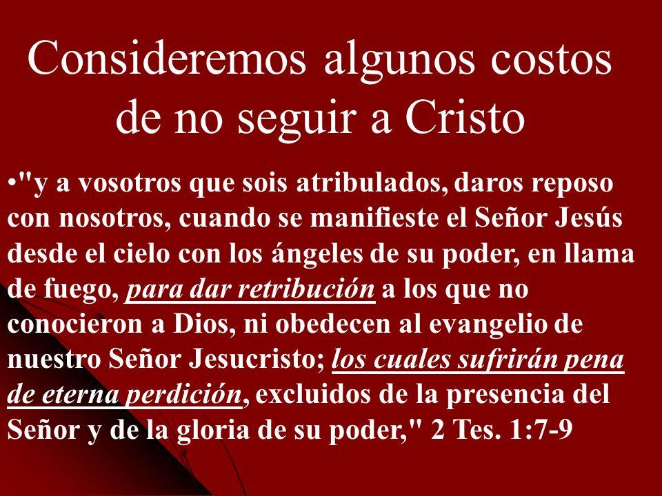 Consideremos algunos costos de no seguir a Cristo