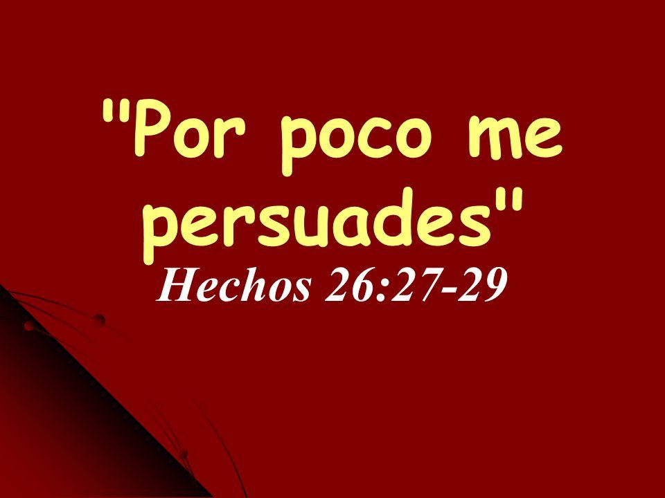 Por poco me persuades Hechos 26:27-29