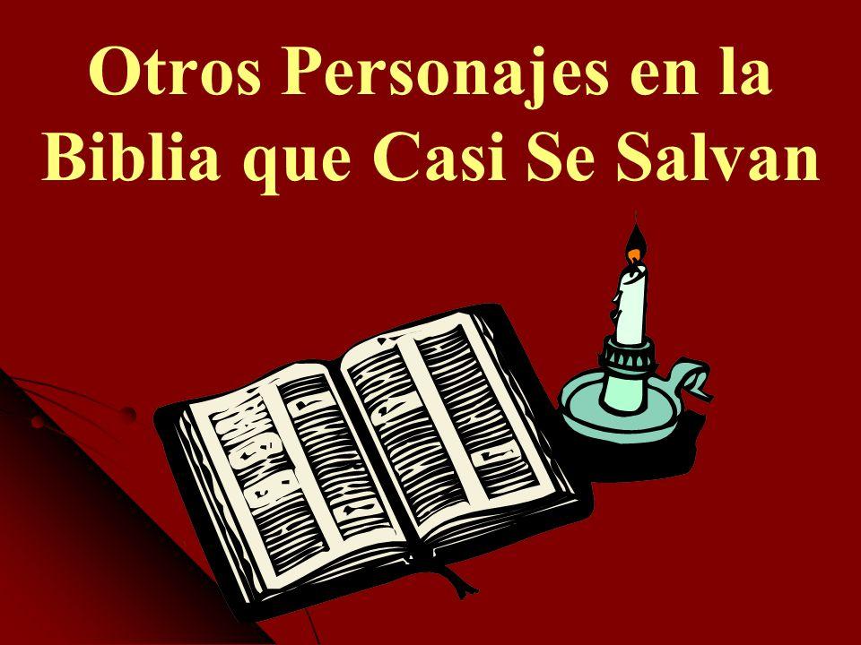 Otros Personajes en la Biblia que Casi Se Salvan