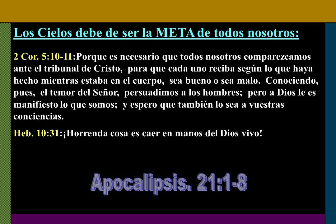 Apocalipsis. 21:1-8 Los Cielos debe de ser la META de todos nosotros: