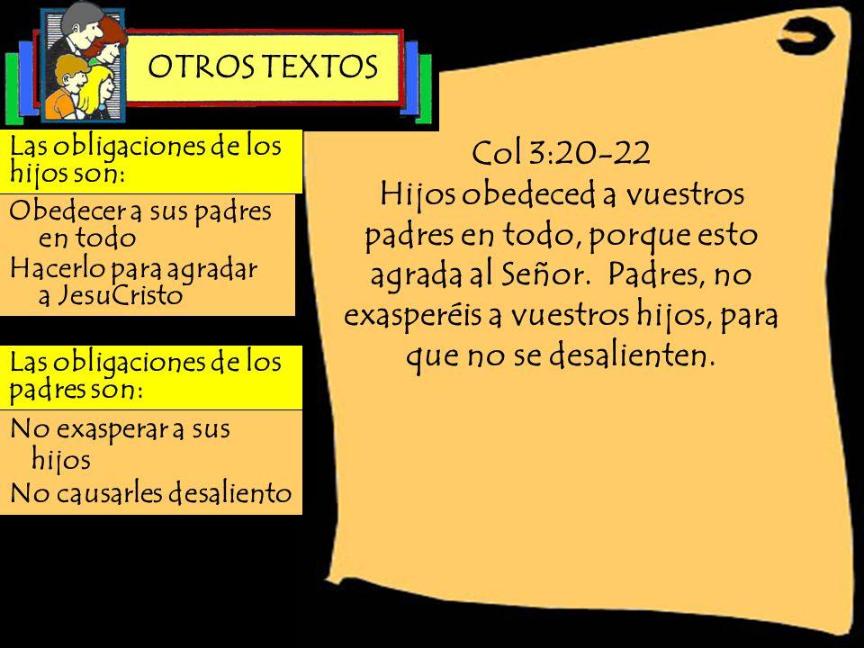 OTROS TEXTOSLas obligaciones de los hijos son: Col 3:20-22.
