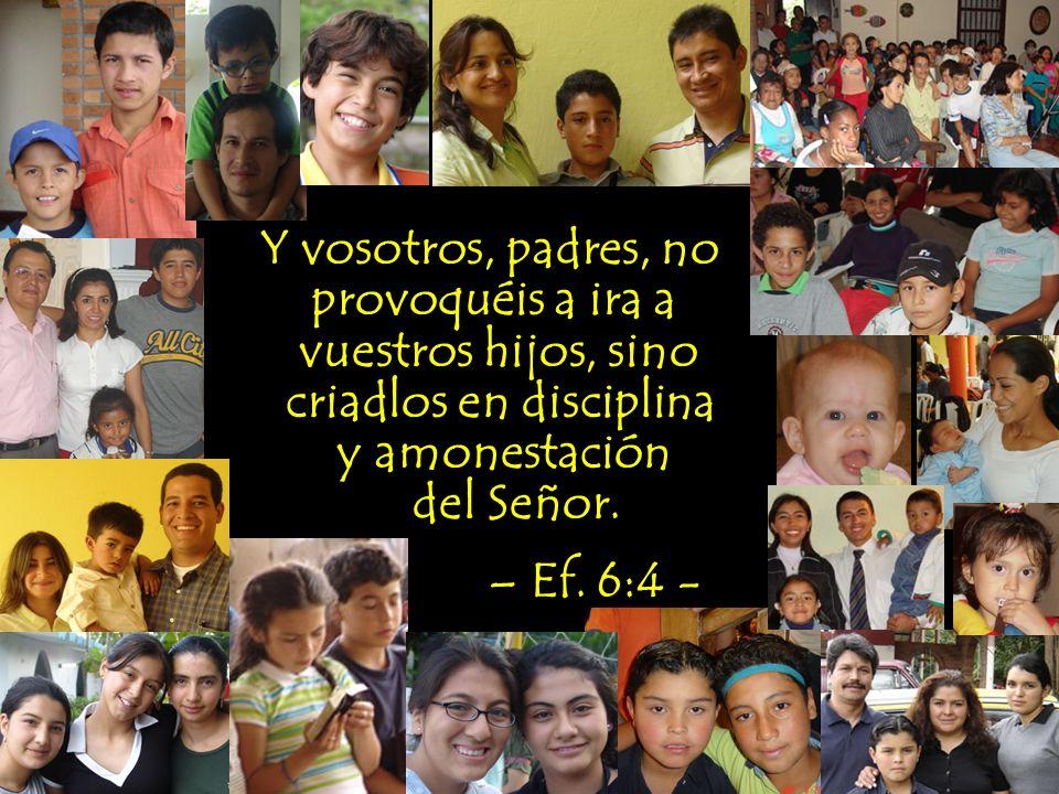 Y vosotros, padres, no provoquéis a ira a. vuestros hijos, sino. criadlos en disciplina. y amonestación.