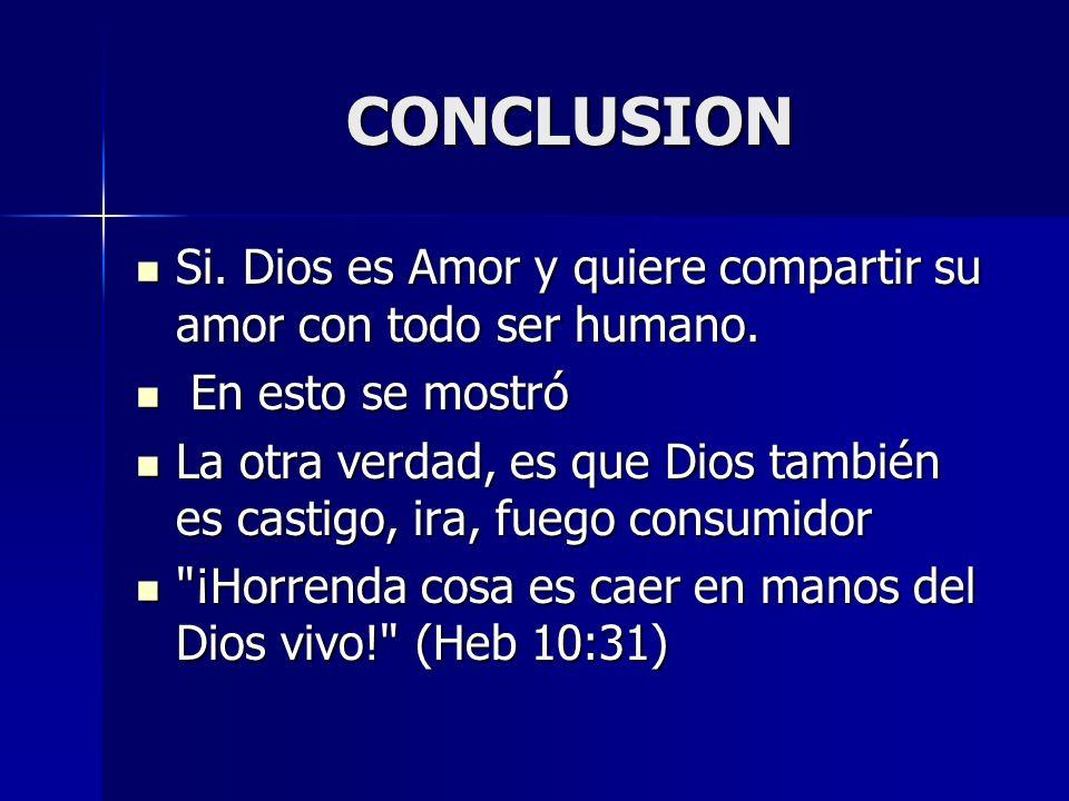 CONCLUSION Si. Dios es Amor y quiere compartir su amor con todo ser humano. En esto se mostró.
