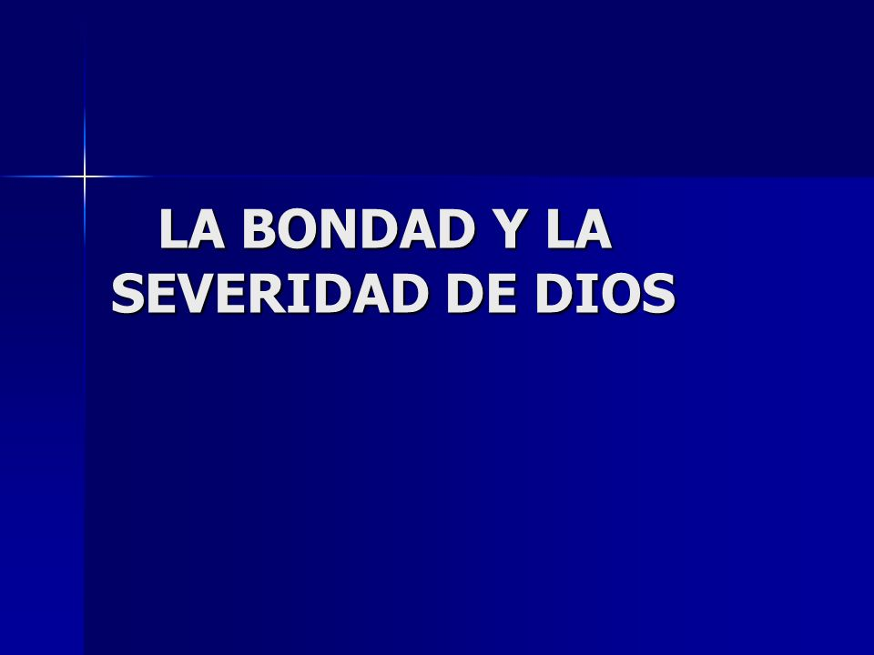 LA BONDAD Y LA SEVERIDAD DE DIOS
