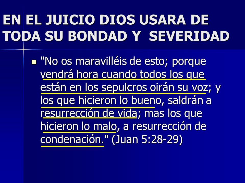 EN EL JUICIO DIOS USARA DE TODA SU BONDAD Y SEVERIDAD