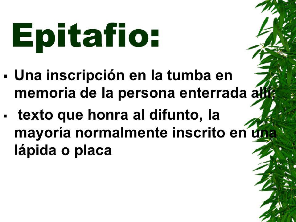 Epitafio: Una inscripción en la tumba en memoria de la persona enterrada allí;