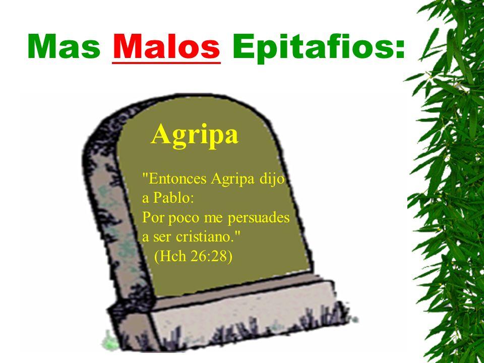 Mas Malos Epitafios: Agripa Entonces Agripa dijo a Pablo: