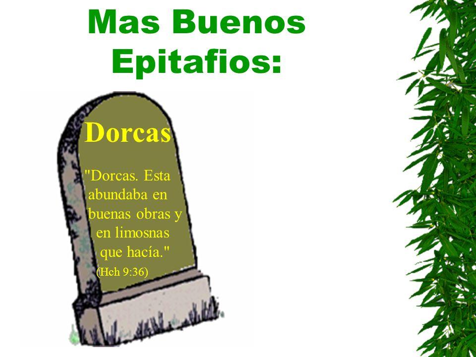 Mas Buenos Epitafios: Dorcas Dorcas. Esta abundaba en buenas obras y