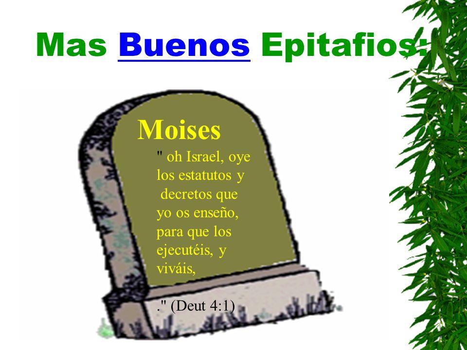 Mas Buenos Epitafios: Moises oh Israel, oye los estatutos y