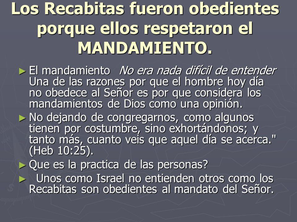 Los Recabitas fueron obedientes porque ellos respetaron el MANDAMIENTO.