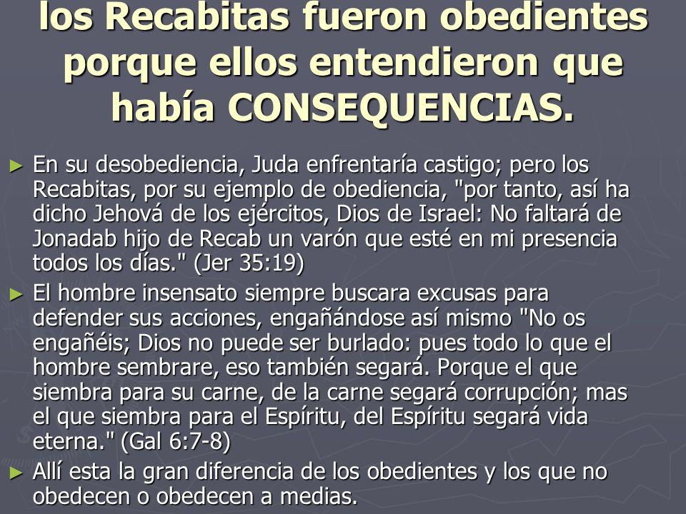 los Recabitas fueron obedientes porque ellos entendieron que había CONSEQUENCIAS.