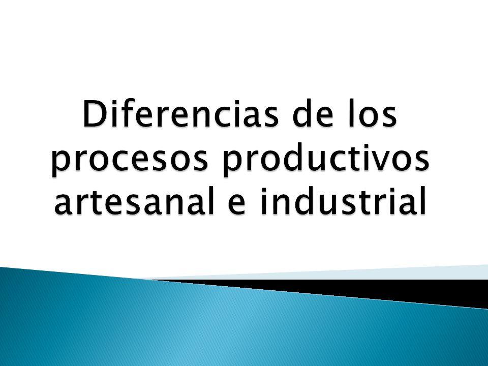 diferencias de los procesos productivos artesanal e