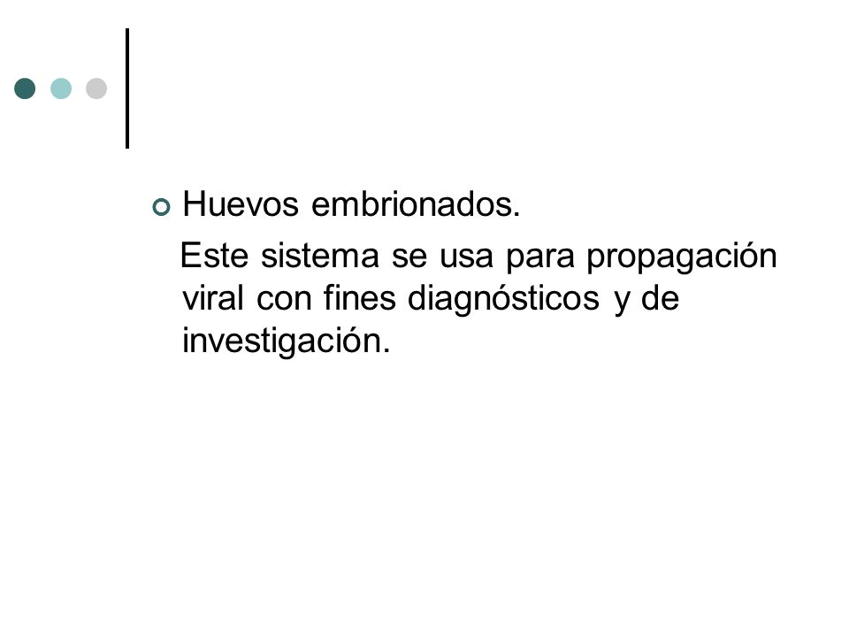 Huevos embrionados.Este sistema se usa para propagación viral con fines diagnósticos y de investigación.
