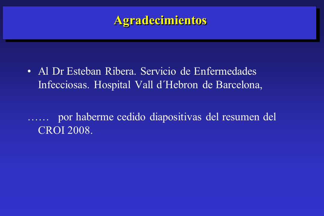 AgradecimientosAl Dr Esteban Ribera. Servicio de Enfermedades Infecciosas. Hospital Vall d´Hebron de Barcelona,