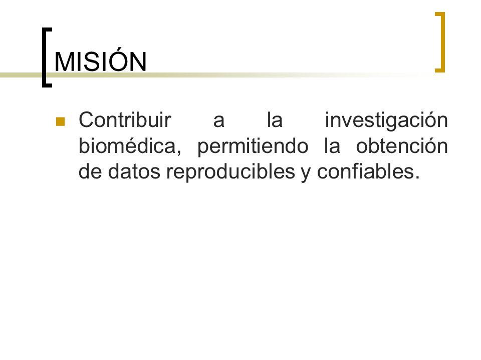 MISIÓN Contribuir a la investigación biomédica, permitiendo la obtención de datos reproducibles y confiables.