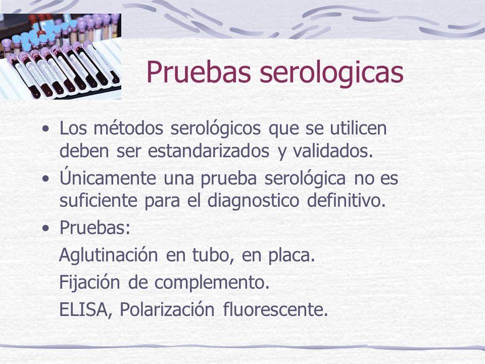 Pruebas serologicasLos métodos serológicos que se utilicen deben ser estandarizados y validados.